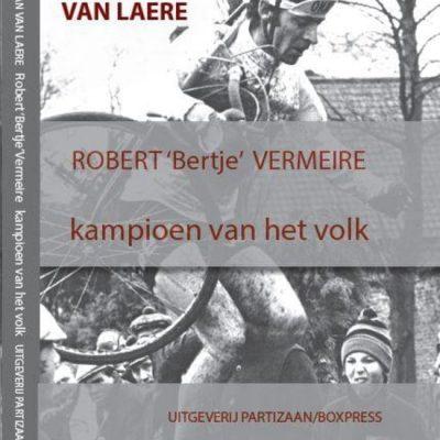 """Robert """"Bertje"""" Vermeire & kampioen van het volk - Stefaan van Laere"""