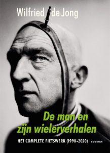 De man en zijn wielerverhalen - Wilfried de Jong - Paperback (9789463810401)