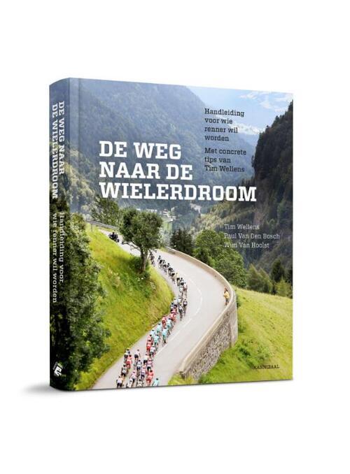 De ware weg naar de wielerdroom - Paul van den Bosch, Tim Wellens, Wim van Hoolst - Hardcover (9789492081872)