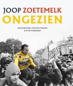 Joop Zoetemelk - Ongezien - Jacob Bergsma, Joop Holthausen, Peter Ouwerkerk - Hardcover (9789083014050)